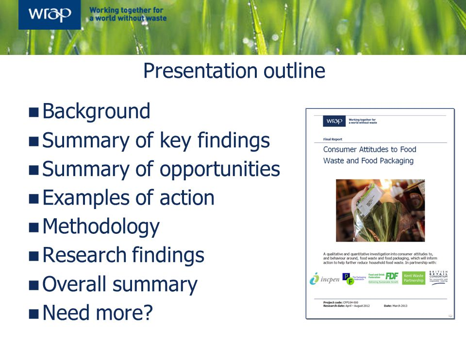 Presentation outline Background Summary of key findings Summary of opportunities Examples of action Methodology Research findings Overall summary Need