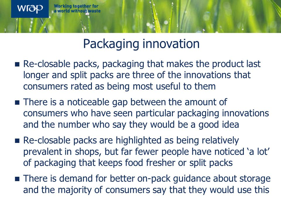 Packaging innovation Re-closable packs, packaging that makes the product last longer and split packs are three of the innovations that consumers rated