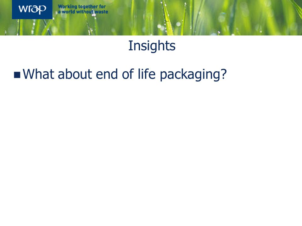 Insights What about end of life packaging