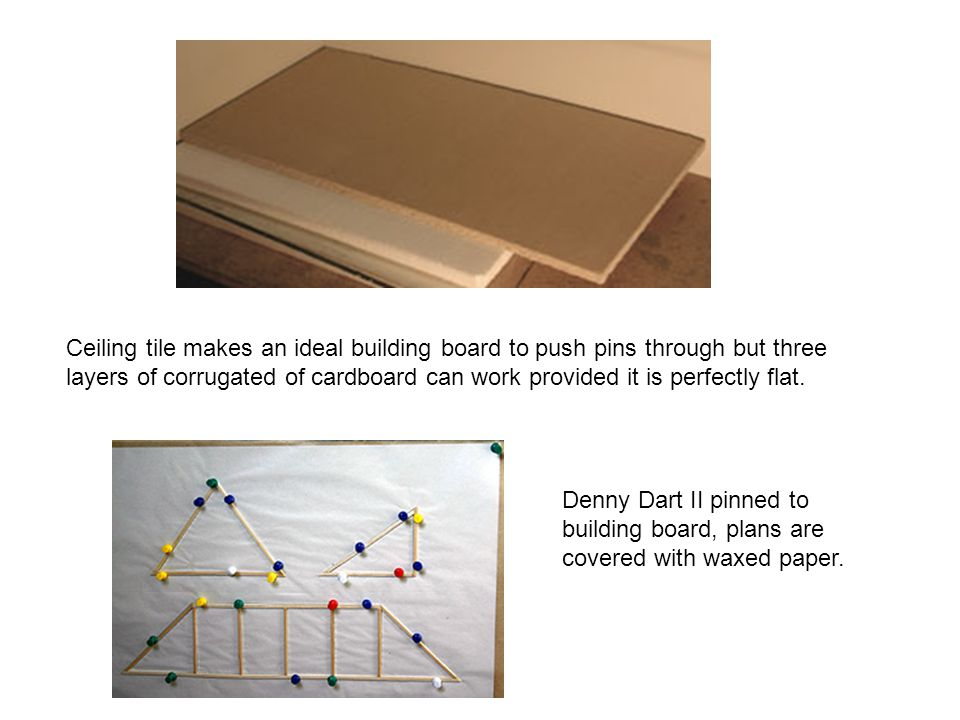Ceiling tile makes an ideal building board to push pins through but three layers of corrugated of cardboard can work provided it is perfectly flat. De