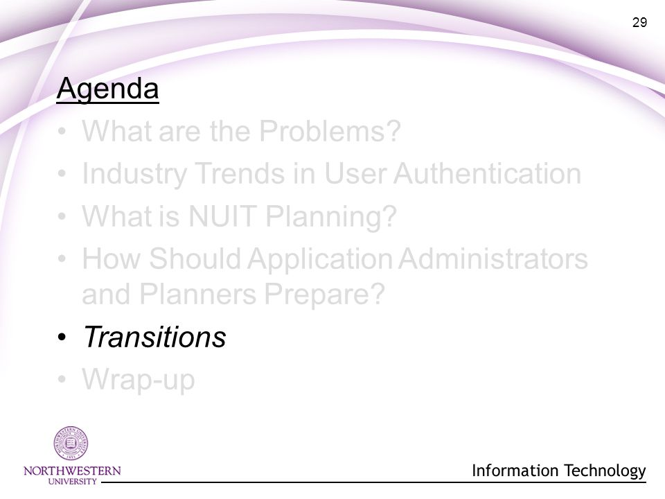 29 Agenda What are the Problems. Industry Trends in User Authentication What is NUIT Planning.