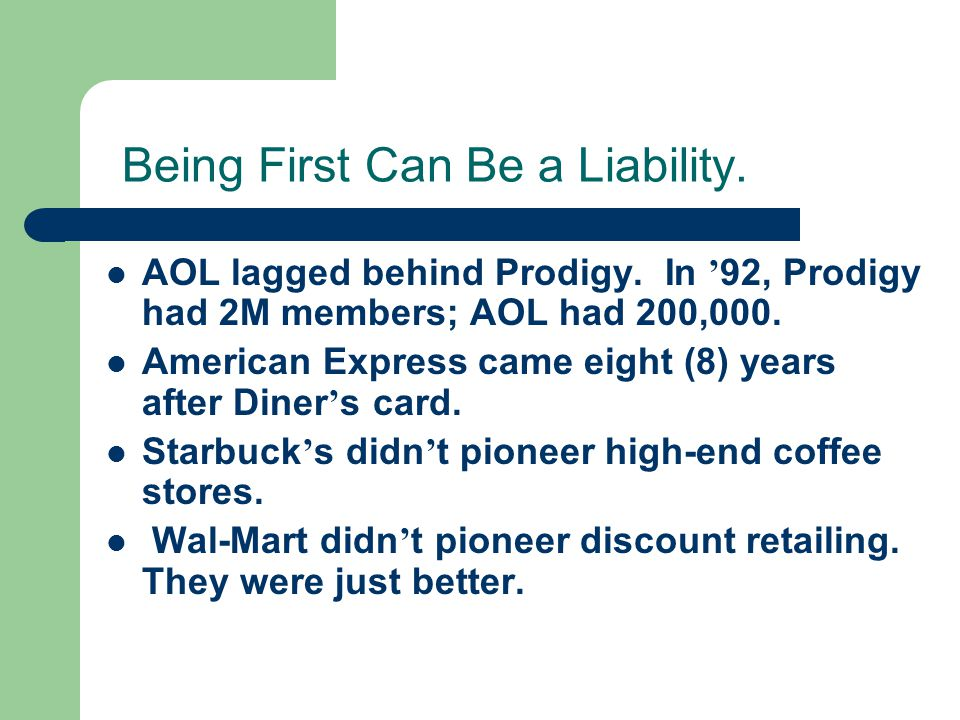 Being First Can Be a Liability.AOL lagged behind Prodigy.