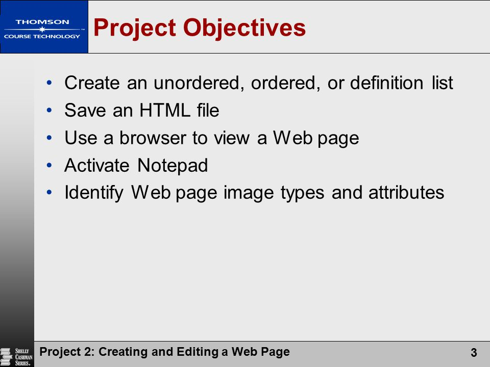 Project 2: Creating and Editing a Web Page 4 Project Objectives Add an image, change the background color of a Web page, center a heading, and add a horizontal rule View the HTML source code in a browser Print a Web page and an HTML file Quit Notepad and a browser