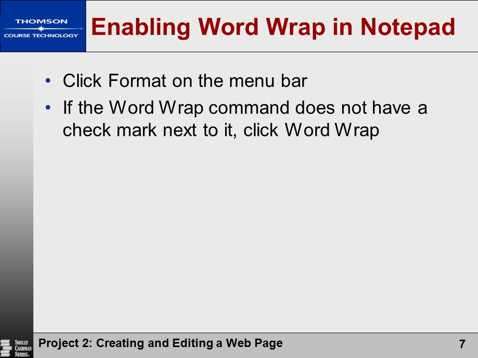Project 2: Creating and Editing a Web Page 38 Viewing HTML Source Code for a Web Page Click View on the menu bar Click Source on the View menu Click the Close button on the Notepad title bar