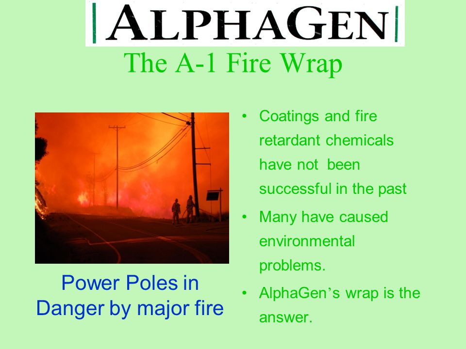 The A-1 Fire Wrap Coatings and fire retardant chemicals have not been successful in the past Many have caused environmental problems.