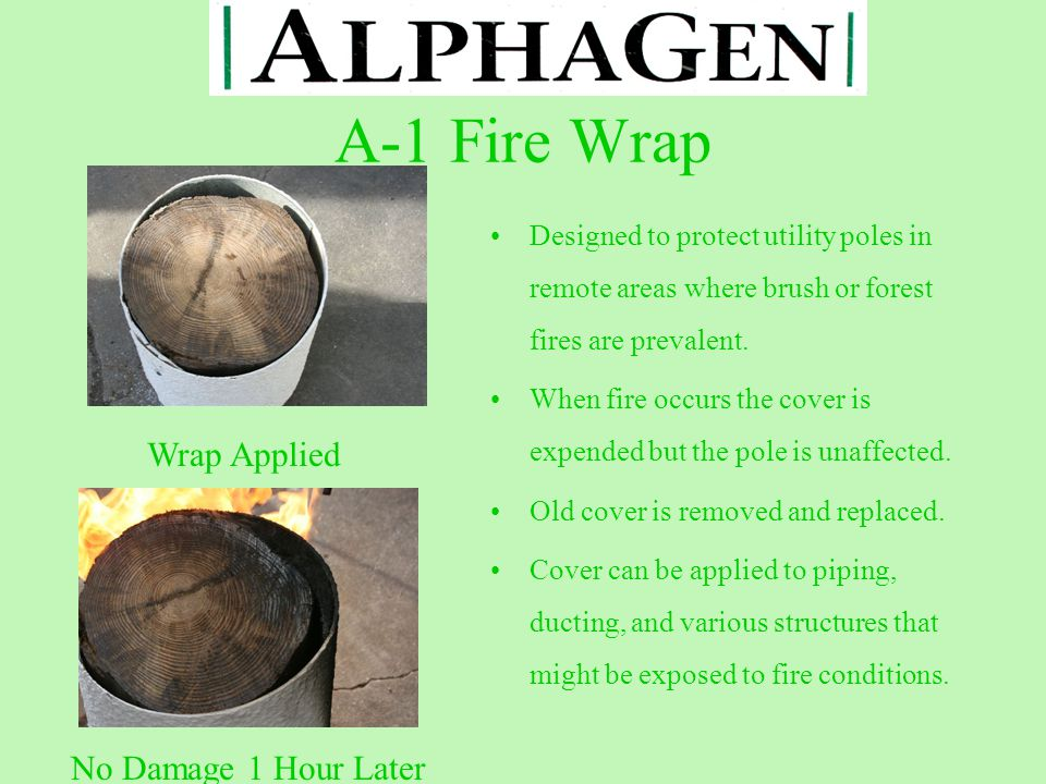 A-1 Fire Wrap Designed to protect utility poles in remote areas where brush or forest fires are prevalent.