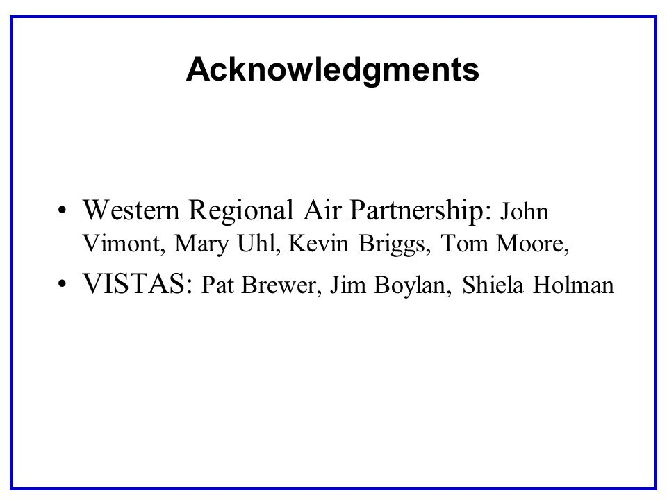 Acknowledgments Western Regional Air Partnership: John Vimont, Mary Uhl, Kevin Briggs, Tom Moore, VISTAS: Pat Brewer, Jim Boylan, Shiela Holman