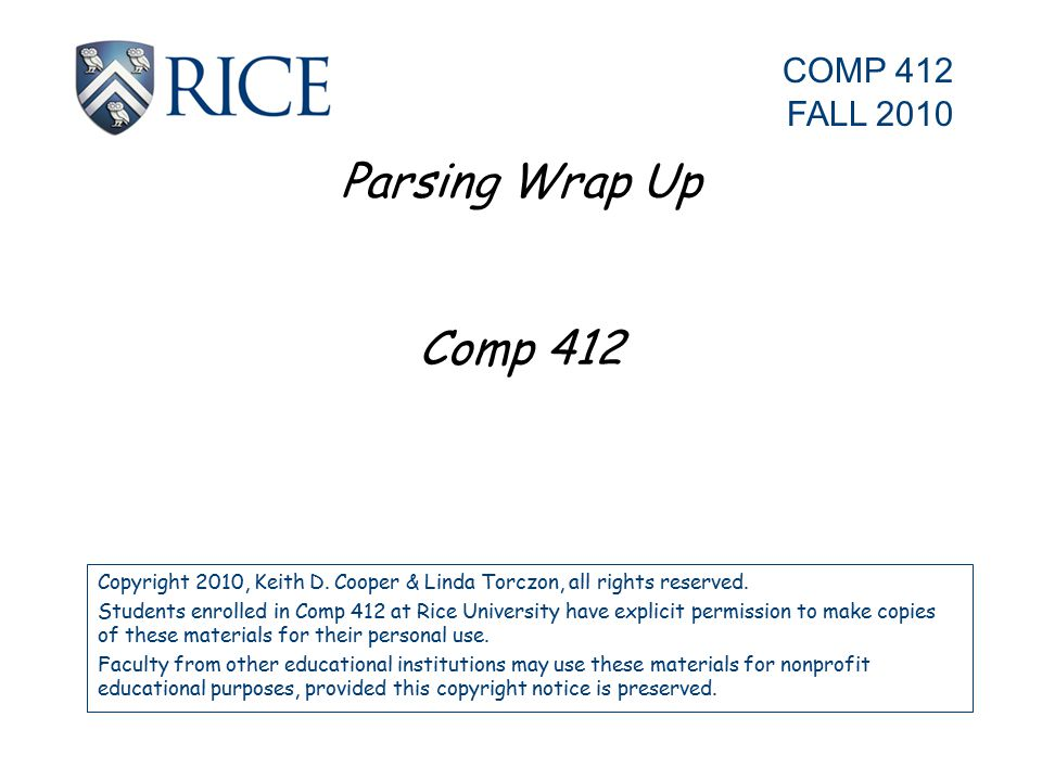 Parsing Wrap Up Comp 412 Copyright 2010, Keith D. Cooper & Linda Torczon, all rights reserved.