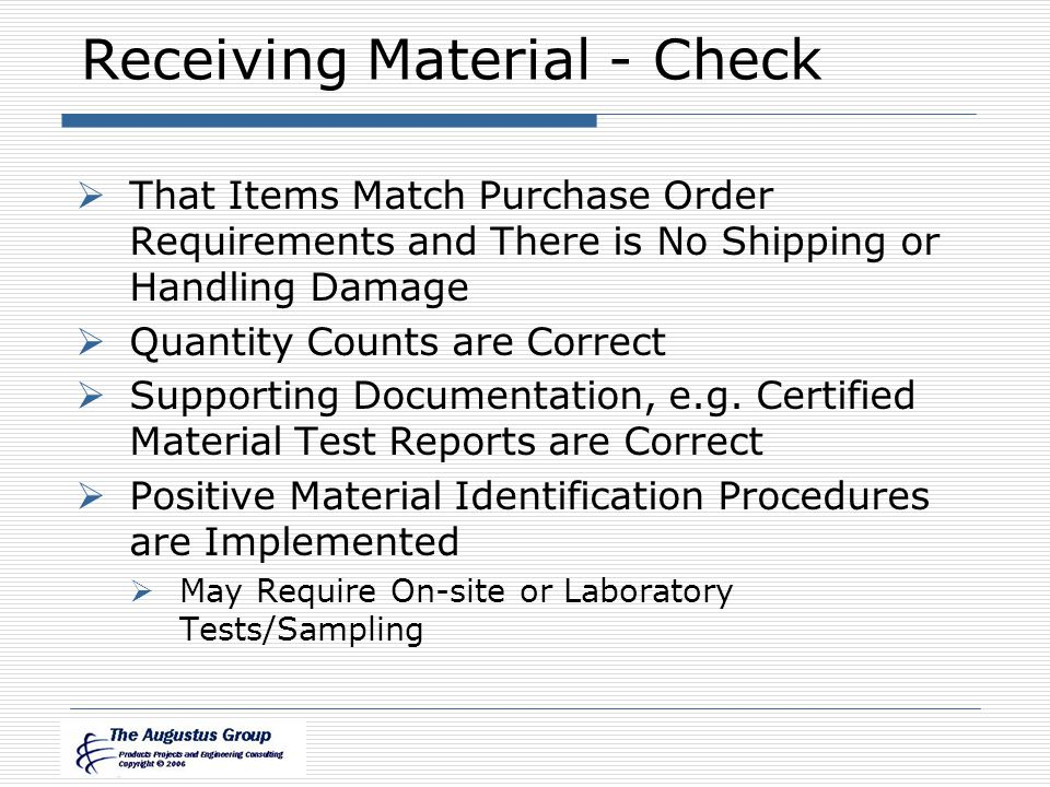 Receiving Material - Check  That Items Match Purchase Order Requirements and There is No Shipping or Handling Damage  Quantity Counts are Correct  Supporting Documentation, e.g.
