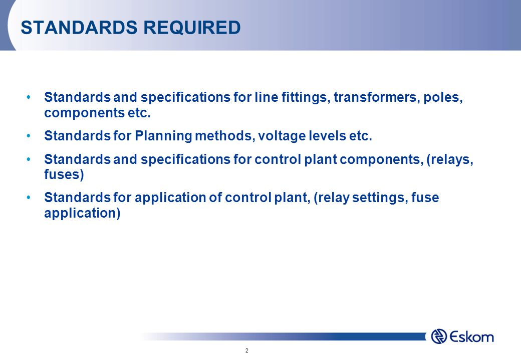 2 STANDARDS REQUIRED Standards and specifications for line fittings, transformers, poles, components etc.