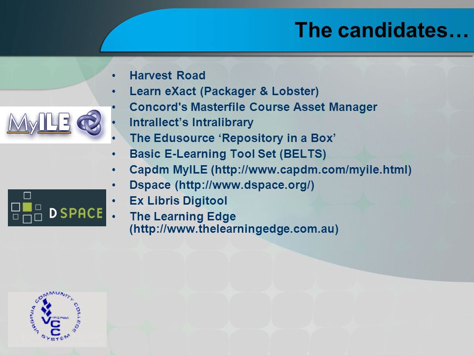 The candidates… Harvest Road Learn eXact (Packager & Lobster) Concord's Masterfile Course Asset Manager Intrallect's Intralibrary The Edusource 'Repos