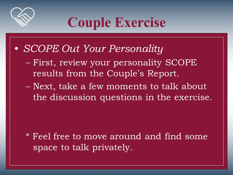 Couple Exercise SCOPE Out Your Personality –First, review your personality SCOPE results from the Couple's Report. –Next, take a few moments to talk a