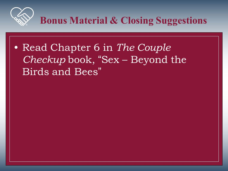 """Bonus Material & Closing Suggestions Read Chapter 6 in The Couple Checkup book, """"Sex – Beyond the Birds and Bees"""""""
