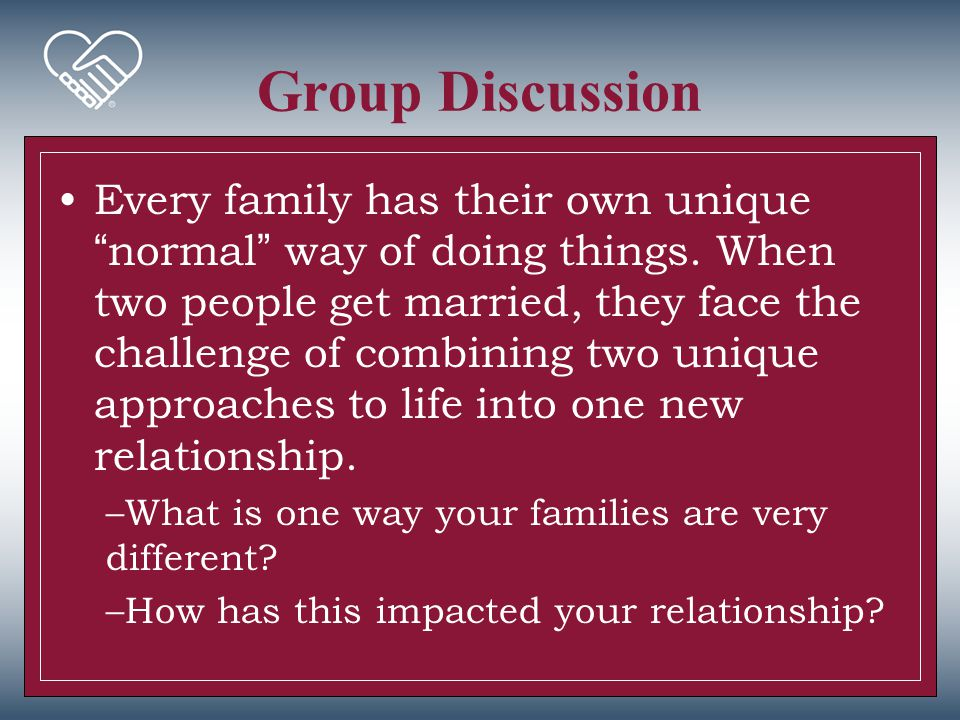 """Group Discussion Every family has their own unique """"normal"""" way of doing things. When two people get married, they face the challenge of combining two"""