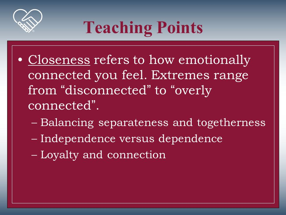 """Teaching Points Closeness refers to how emotionally connected you feel. Extremes range from """"disconnected"""" to """"overly connected"""". –Balancing separaten"""