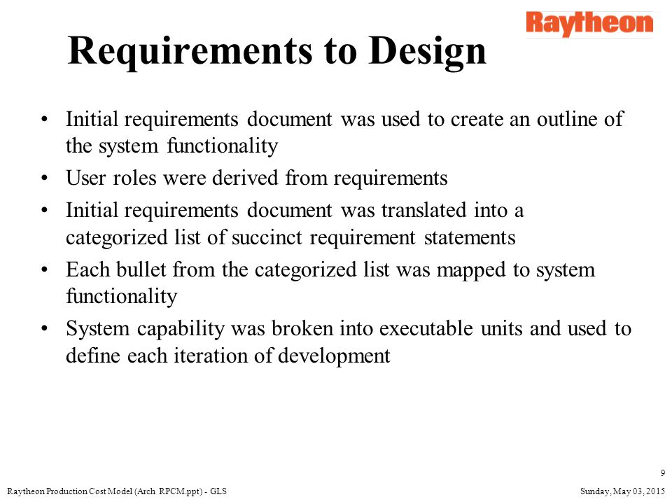 Sunday, May 03, 2015Raytheon Production Cost Model (Arch RPCM.ppt) - GLS 20 Data Input Window Drop down selection for Production Phase Customer Program System Function –Manually input Part Number (must define 'parent/child relationship' –Flag for 'commonality' if available via different customer/program (and part number is unique) Subsequent Data Input