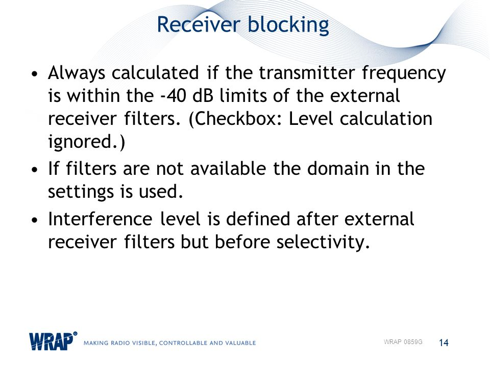 Receiver blocking Always calculated if the transmitter frequency is within the -40 dB limits of the external receiver filters. (Checkbox: Level calcul
