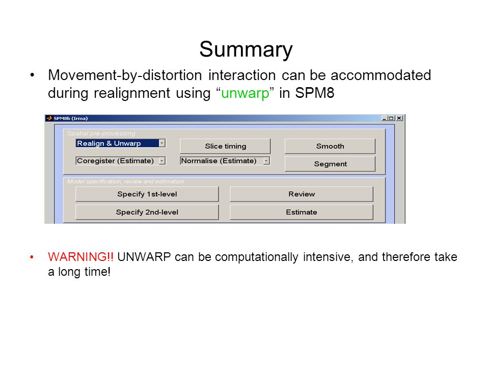 Summary Movement-by-distortion interaction can be accommodated during realignment using unwarp in SPM8 WARNING!.