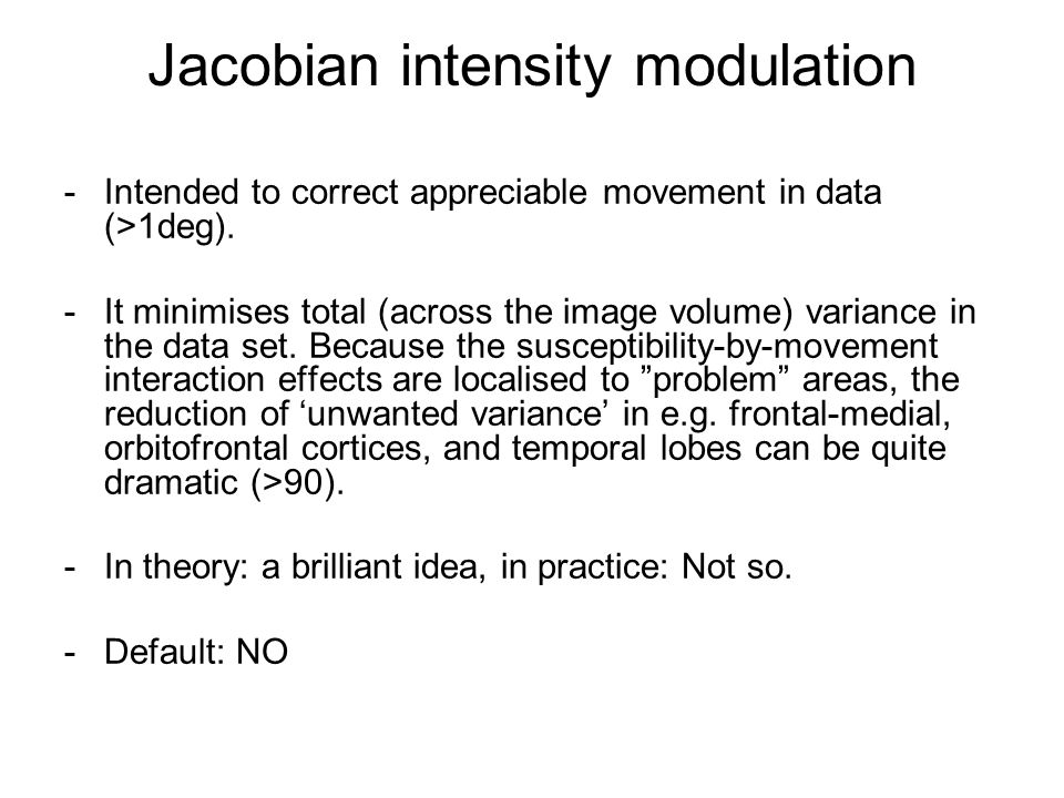 Jacobian intensity modulation -Intended to correct appreciable movement in data (>1deg).