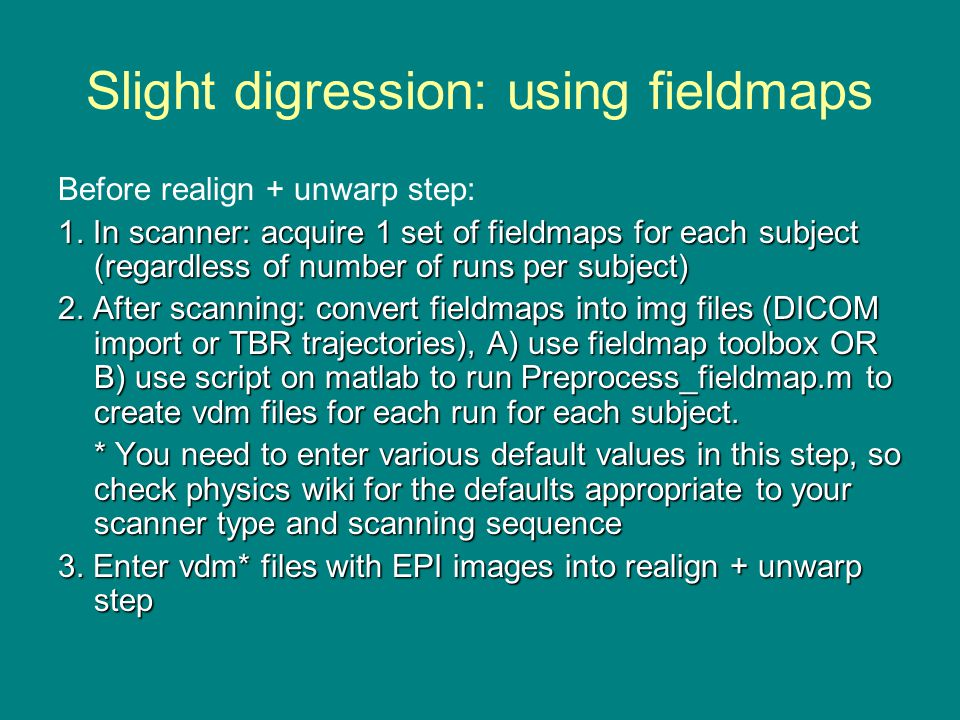 Slight digression: using fieldmaps Before realign + unwarp step: 1.