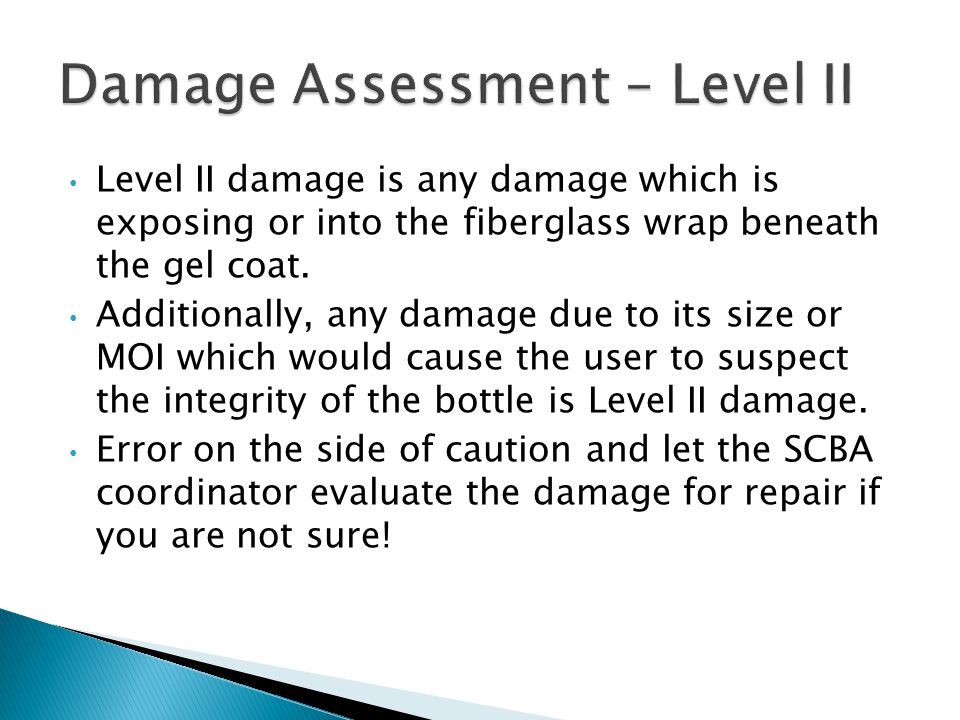 Level II damage is any damage which is exposing or into the fiberglass wrap beneath the gel coat.