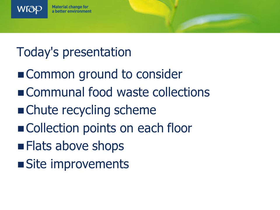 LB Bexley – bring scheme 13,000hh Set of three coloured bins Provided colour coordinated reusable sacks Focus groups for resident feedback Improved signage on bins Installed signage with map of estate & sites Strong comms campaign Increased recycling rate in target area by 3.5%