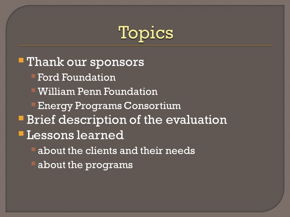  Thank our sponsors  Ford Foundation  William Penn Foundation  Energy Programs Consortium  Brief description of the evaluation  Lessons learned