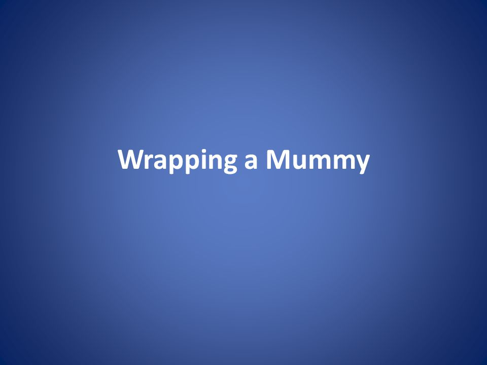 Wrapping a Mummy