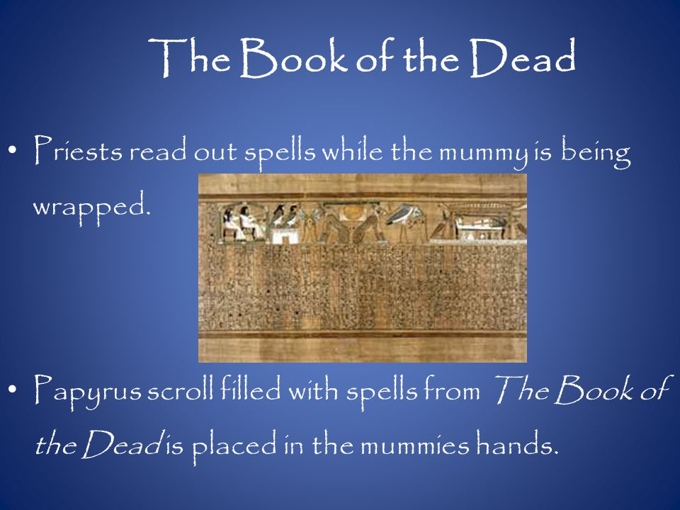 The Book of the Dead Priests read out spells while the mummy is being wrapped.