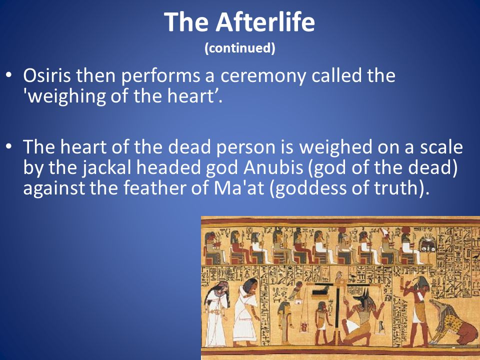 The Afterlife (continued) Osiris then performs a ceremony called the weighing of the heart'.