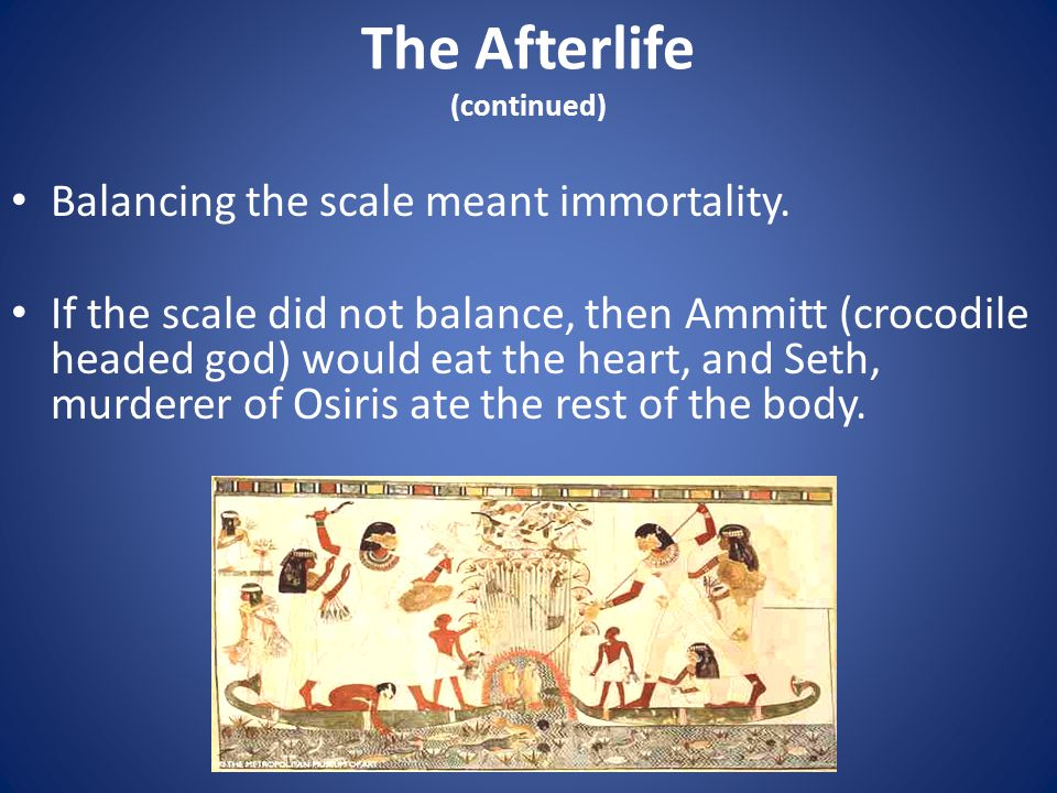 The Afterlife (continued) Balancing the scale meant immortality.