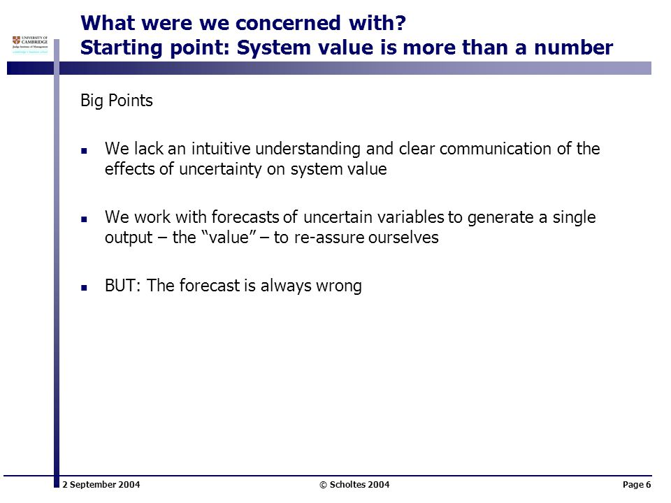 2 September 2004 © Scholtes 2004Page 6 What were we concerned with? Starting point: System value is more than a number Big Points We lack an intuitive