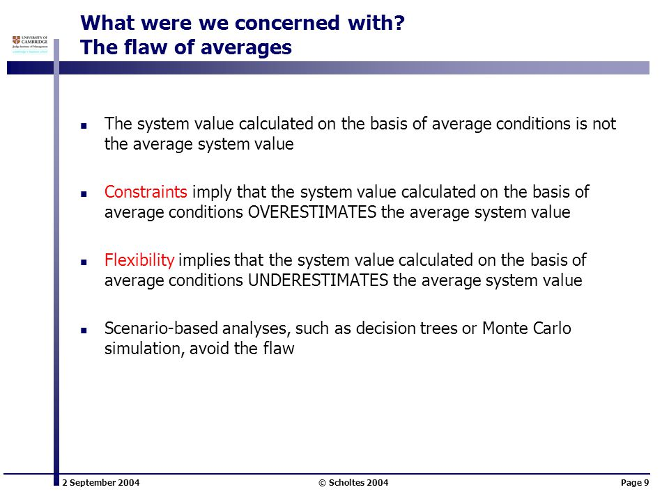 2 September 2004 © Scholtes 2004Page 9 What were we concerned with? The flaw of averages The system value calculated on the basis of average condition