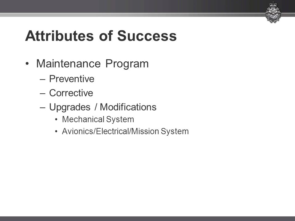 Maintenance Program –Preventive –Corrective –Upgrades / Modifications Mechanical System Avionics/Electrical/Mission System