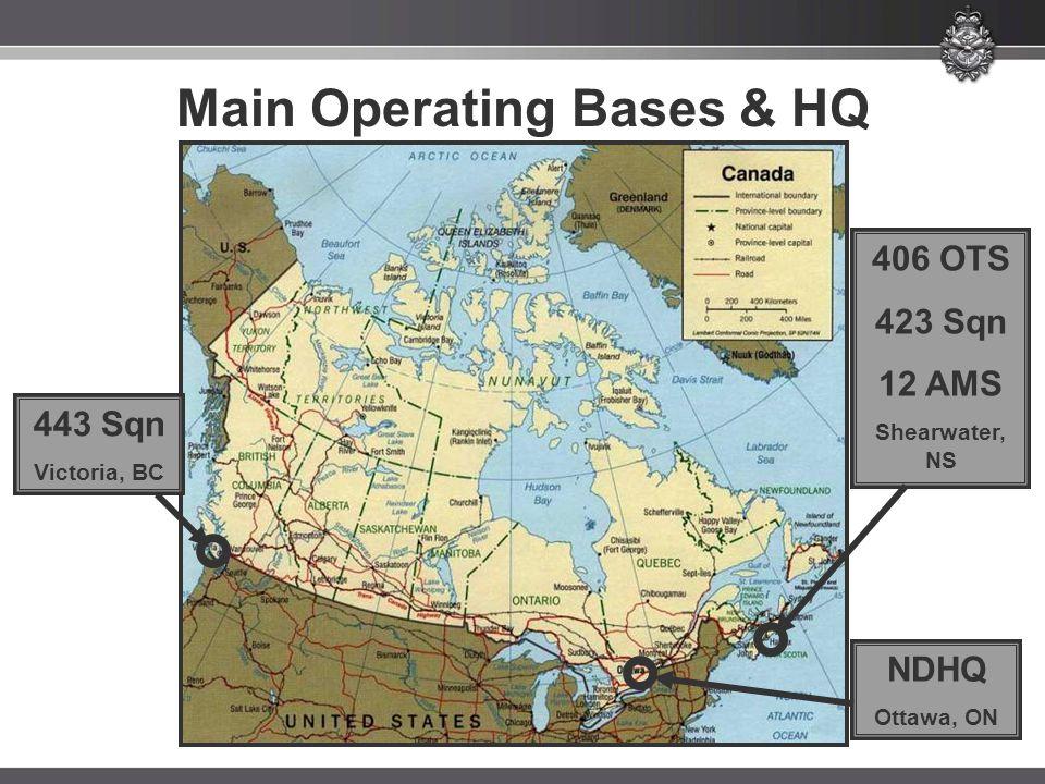443 Sqn Victoria, BC NDHQ Ottawa, ON 406 OTS 423 Sqn 12 AMS Shearwater, NS Main Operating Bases & HQ