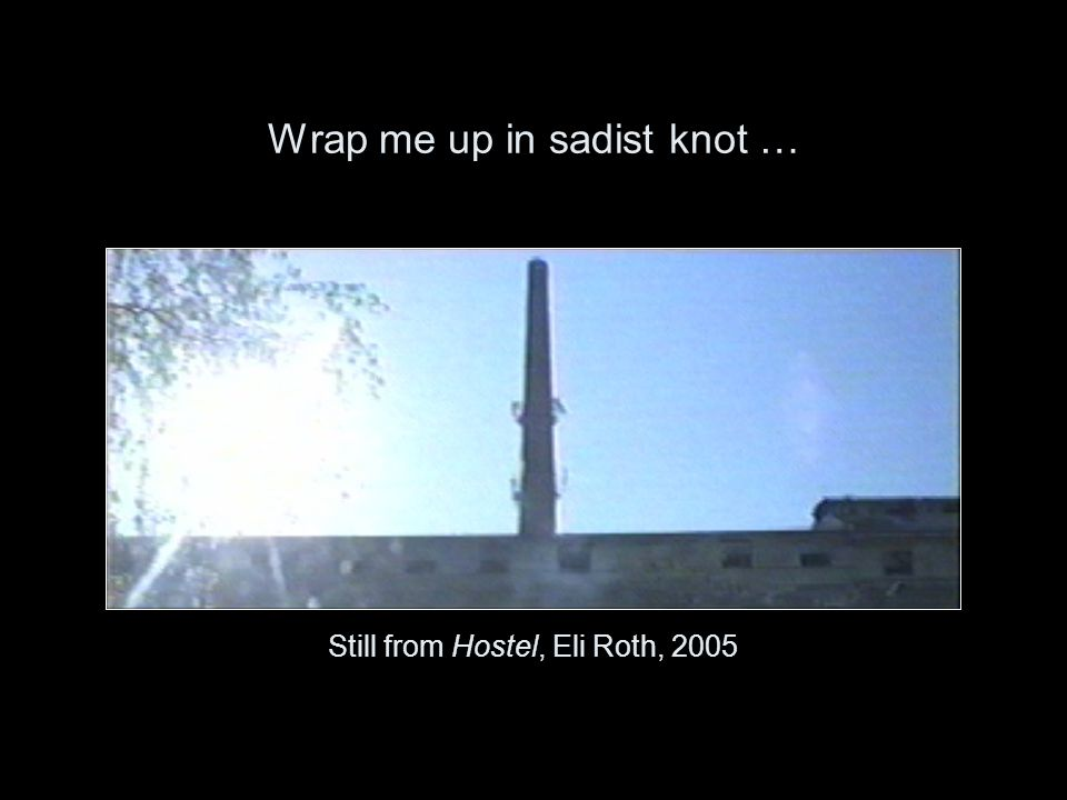 Wrap me up in sadist knot … Still from Hostel, Eli Roth, 2005