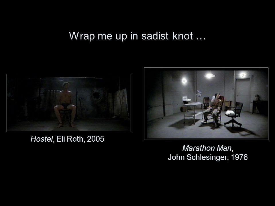 Wrap me up in sadist knot … Marathon Man, John Schlesinger, 1976 Hostel, Eli Roth, 2005