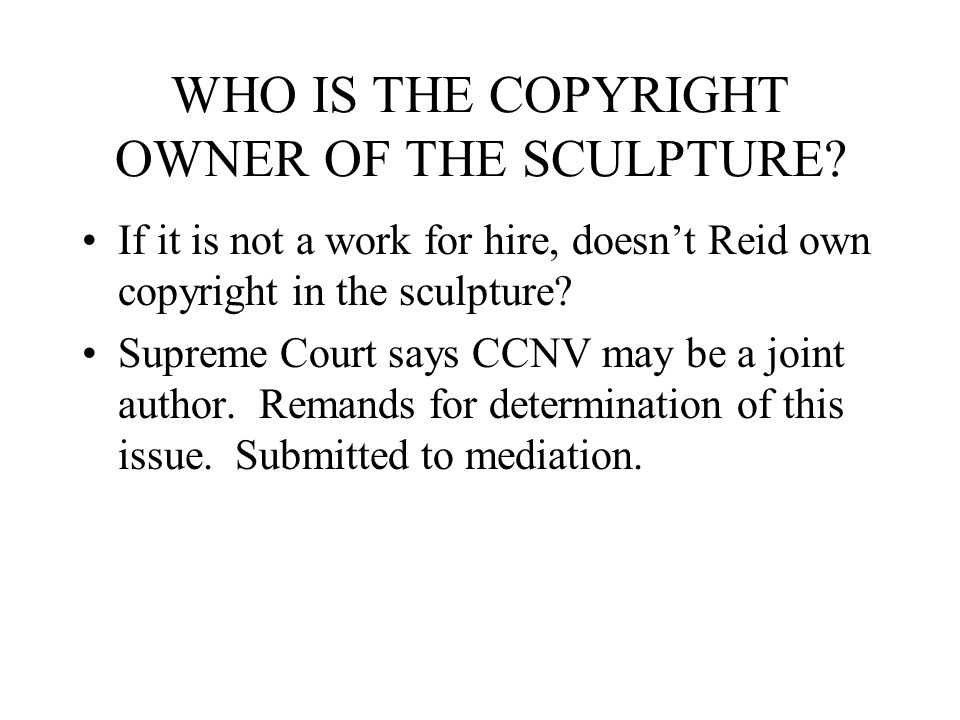 WHO IS THE COPYRIGHT OWNER OF THE SCULPTURE.