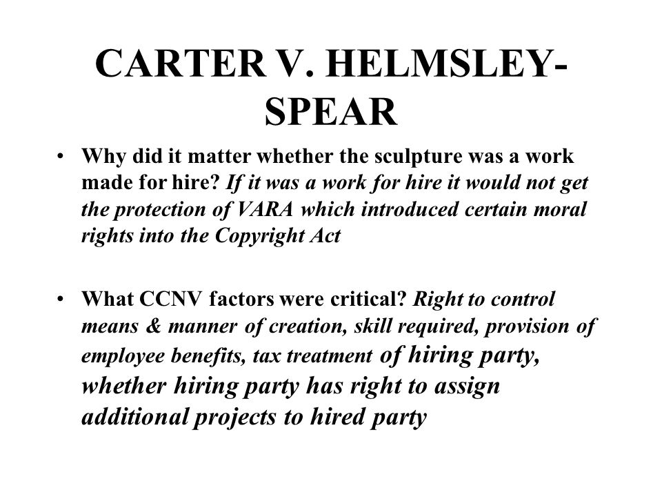 CARTER V. HELMSLEY- SPEAR Why did it matter whether the sculpture was a work made for hire.