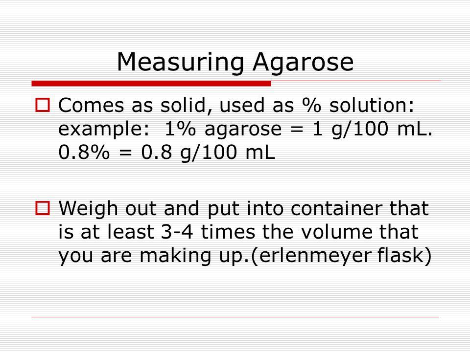Dissolving Agarose- Microwave method  Add BUFFER to pre-weighed agarose in flask.