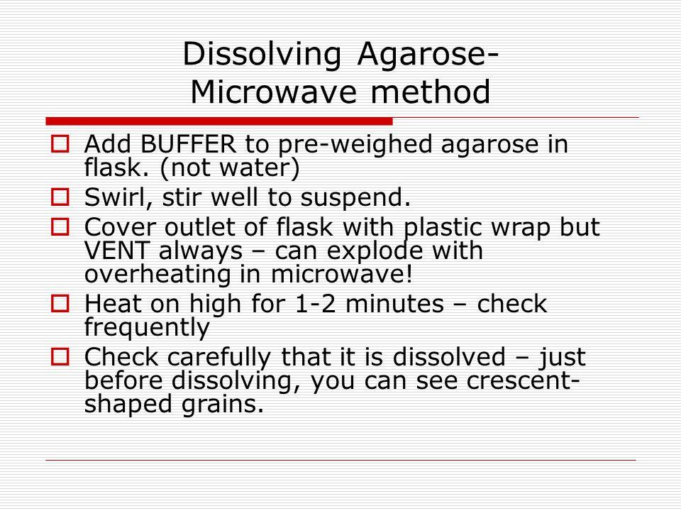 Dissolving Agarose – Heating  Add BUFFER to pre-weighed agarose in flask.