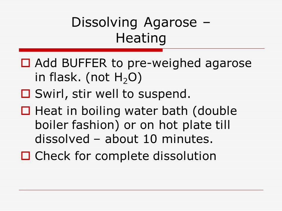 Dissolving Agarose – Heating  Add BUFFER to pre-weighed agarose in flask.