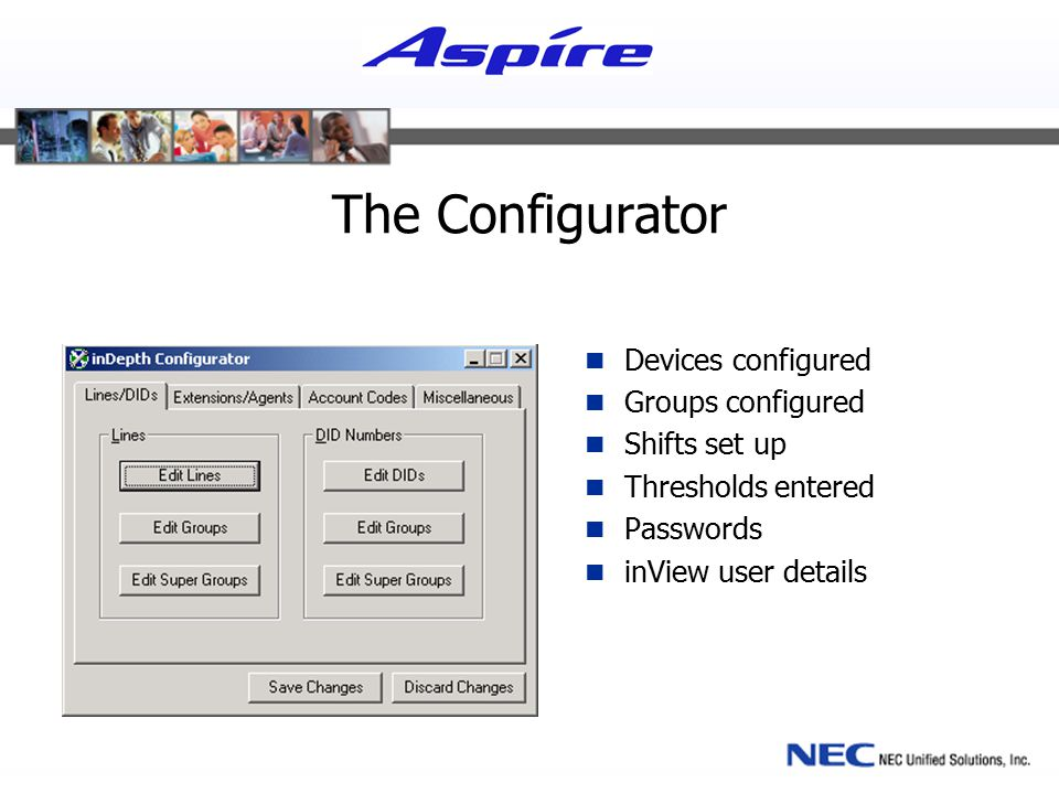 The Configurator Devices configured Groups configured Shifts set up Thresholds entered Passwords inView user details