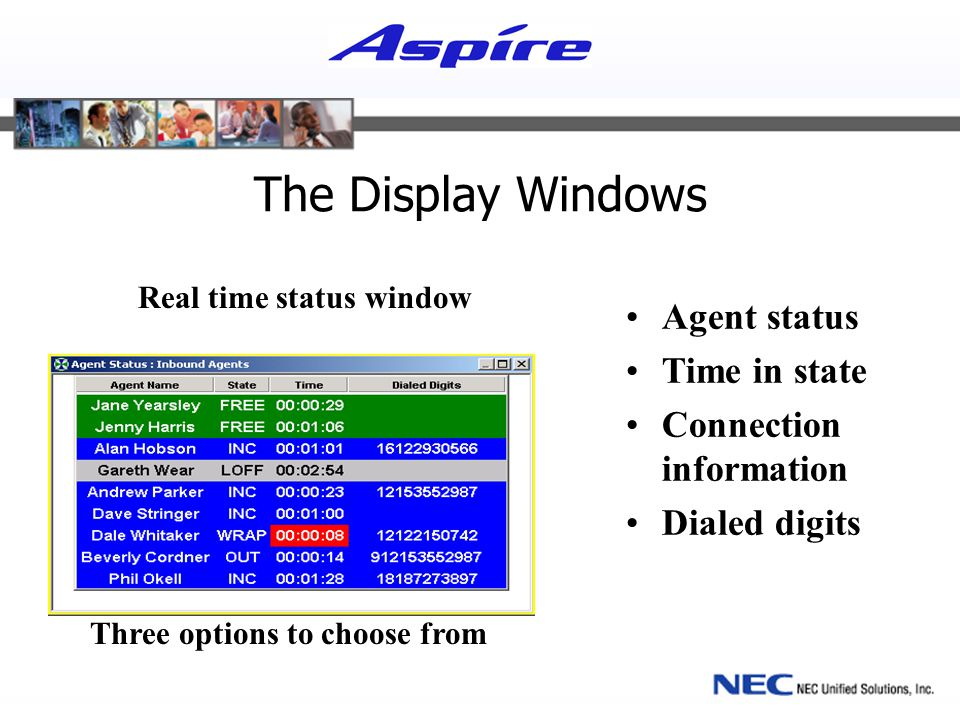 The Display Windows Agent status Time in state Connection information Dialed digits Three options to choose from Real time status window