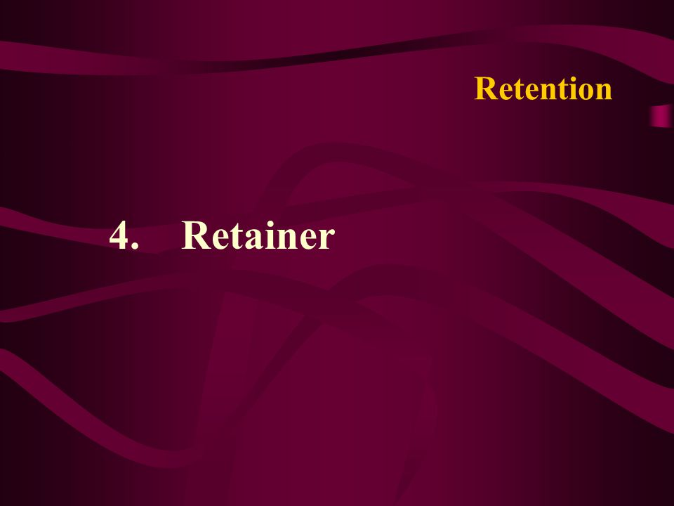 Retention 4. Retainer