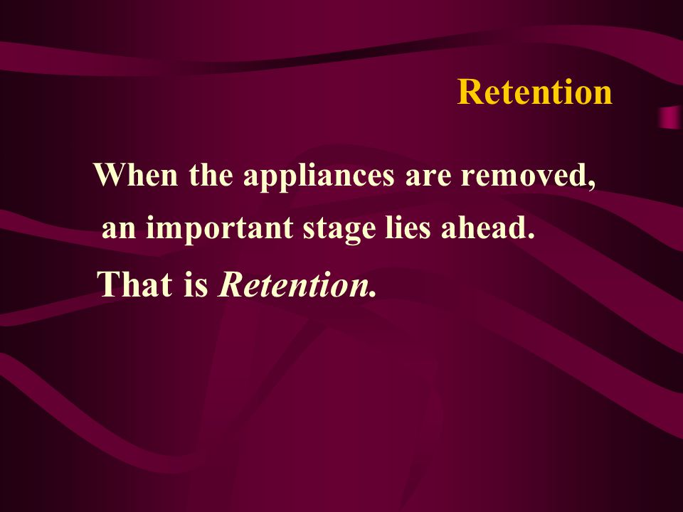 Retention When the appliances are removed, an important stage lies ahead. That is Retention.