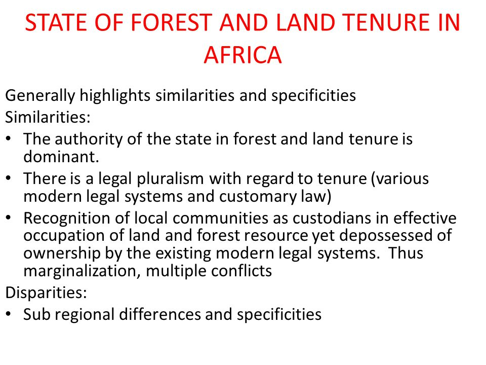 STATE OF FOREST AND LAND TENURE IN AFRICA Generally highlights similarities and specificities Similarities: The authority of the state in forest and l