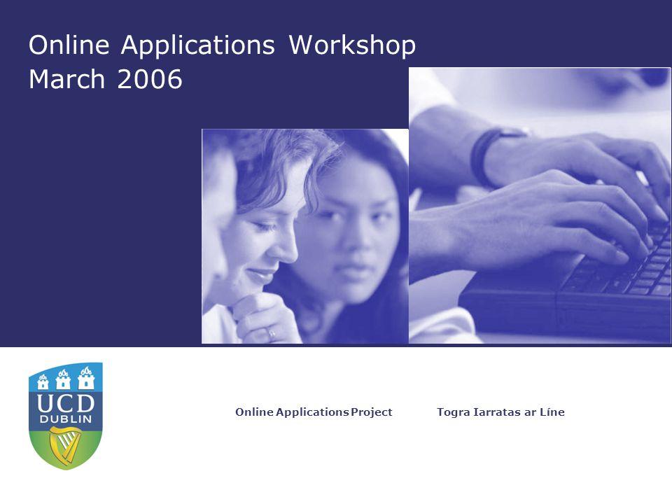 Togra Iarratas ar LíneOnline Applications Project Online Applications Workshop March 2006