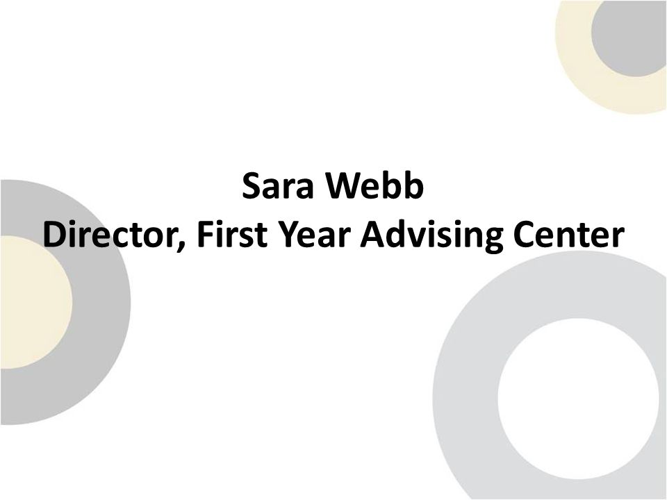 Sara Webb Director, First Year Advising Center