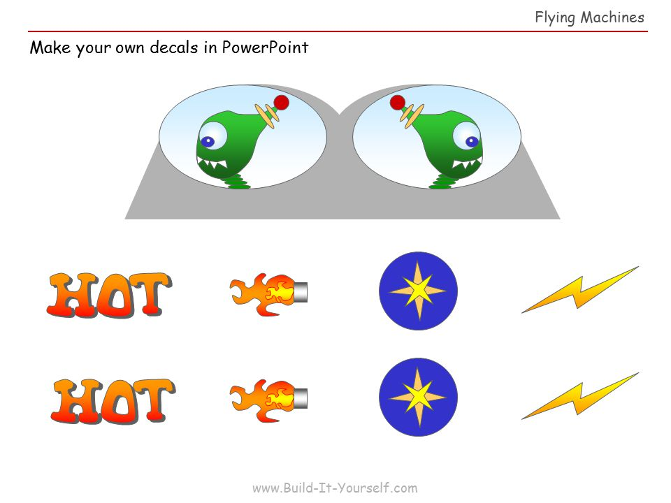 www.Build-It-Yourself.com Flying Machines Make your own decals in PowerPoint